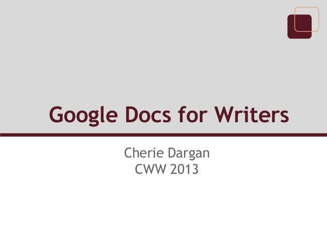 Writing with Google Docs Cherie Dargan CWW13