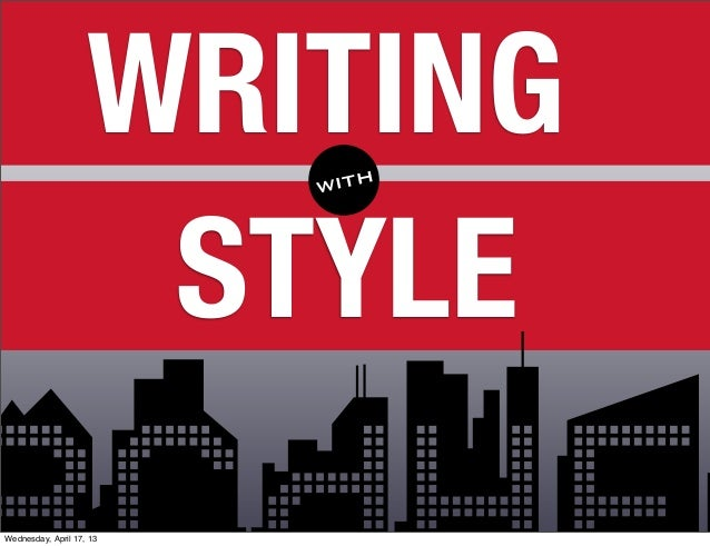 WRITING                          with                     STYLEWednesday, April 17, 13