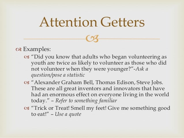 attention getters research papers Attention getters: bait your hook and lure 'em in effective writing an attention-getter (a-g) is the first part of the introduction as the name implies, it must grab the attention of.