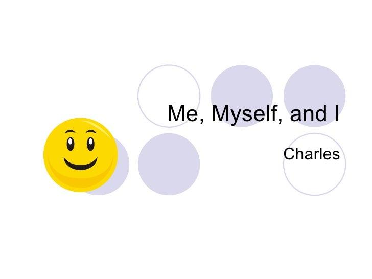 Charles Me, Myself, and I