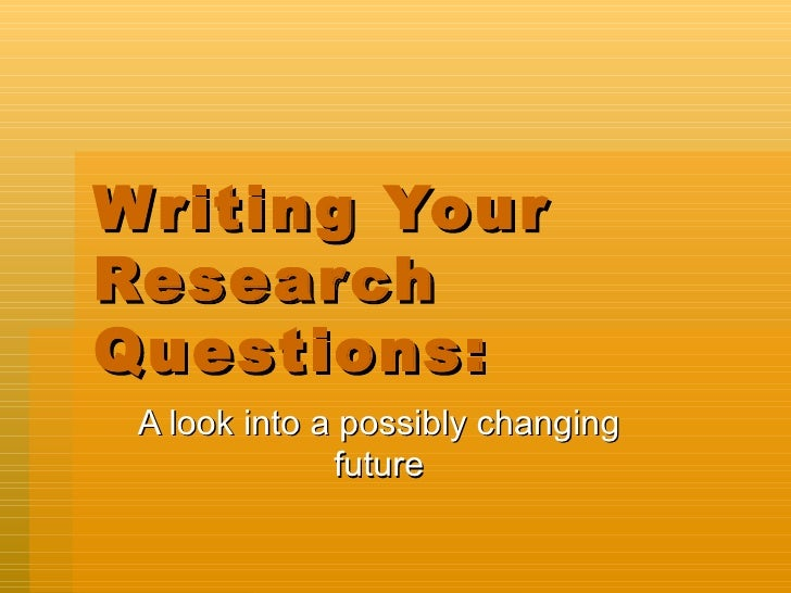 Writing Your Research Questions:  A look into a possibly changing future
