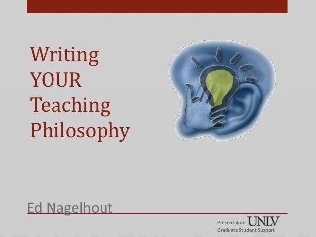 WritingYOURTeachingPhilosophyEd Nagelhout               Presentation               Graduate Student Support