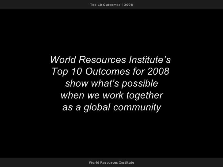 World Resources Institute's  Top 10 Outcomes for 2008  show what's possible when we work together as a global community