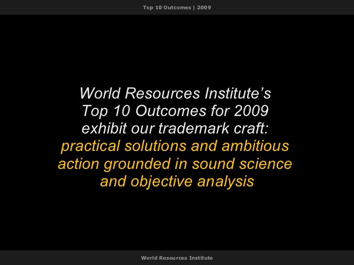 World Resources Institute's  Top 10 Outcomes for 2009  exhibit our trademark craft:  practical solutions and ambitious  ac...