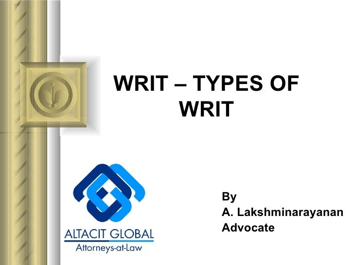 WRIT – TYPES OF WRIT By  A. Lakshminarayanan Advocate