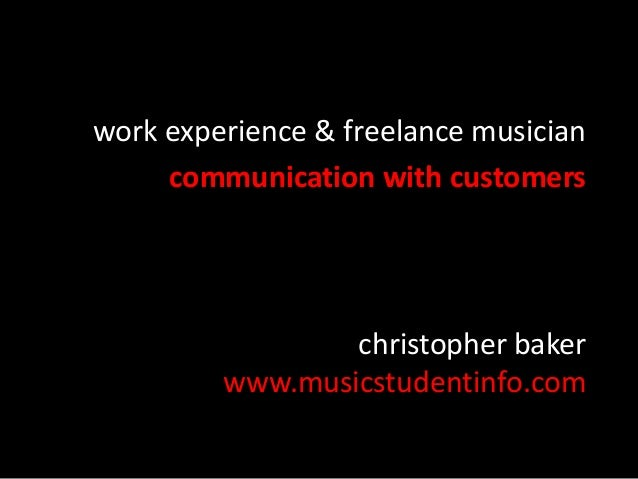 christopher baker www.musicstudentinfo.com work experience & freelance musician communication with customers