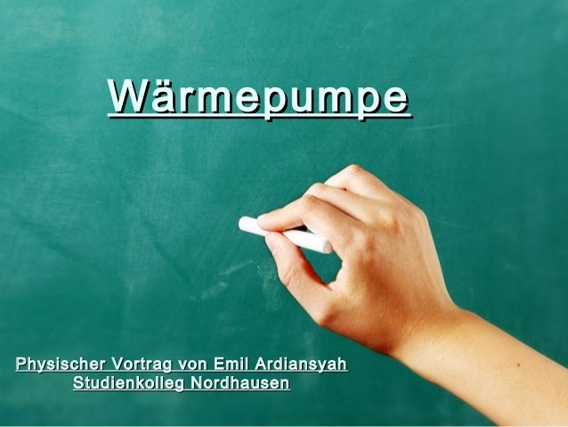 WärmepumpeWärmepumpe Physischer Vortrag von Emil ArdiansyahPhysischer Vortrag von Emil Ardiansyah Studienkolleg Nordhausen...