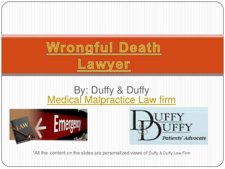 Wrongful Death Lawyer<br />By: Duffy & Duffy Medical Malpractice Law firm<br />*All the  content on the slides are persona...