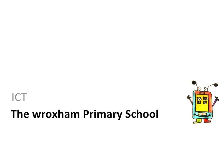 The wroxham Primary School <ul><li>ICT  </li></ul>