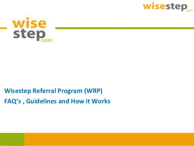 Wisestep Referral Program (WRP) FAQ's , Guidelines and How it Works