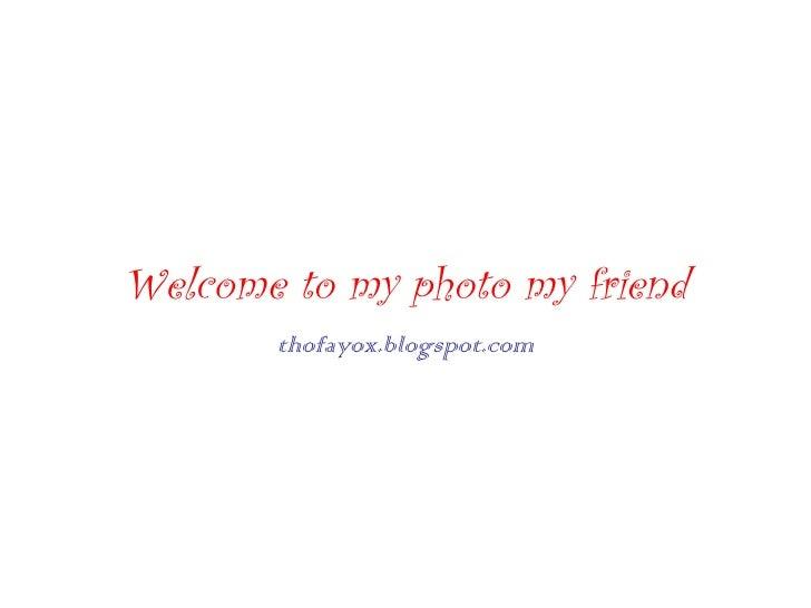 Welcome to my photo my friend thofayox.blogspot.com