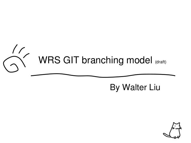 By Walter Liu WRS GIT branching model (draft)