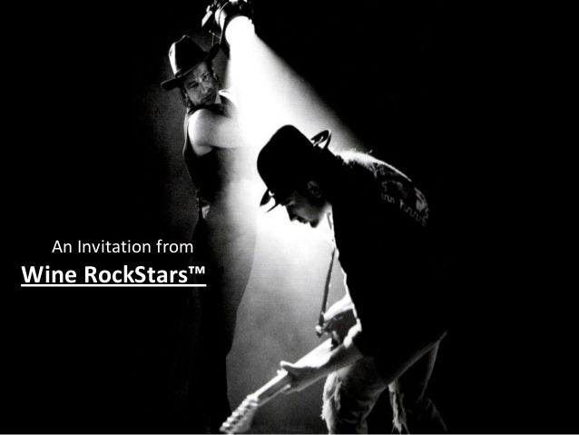 An Invitation fromWine RockStars™™                       Not for Public Distribution. ©2013                        Wine Ro...