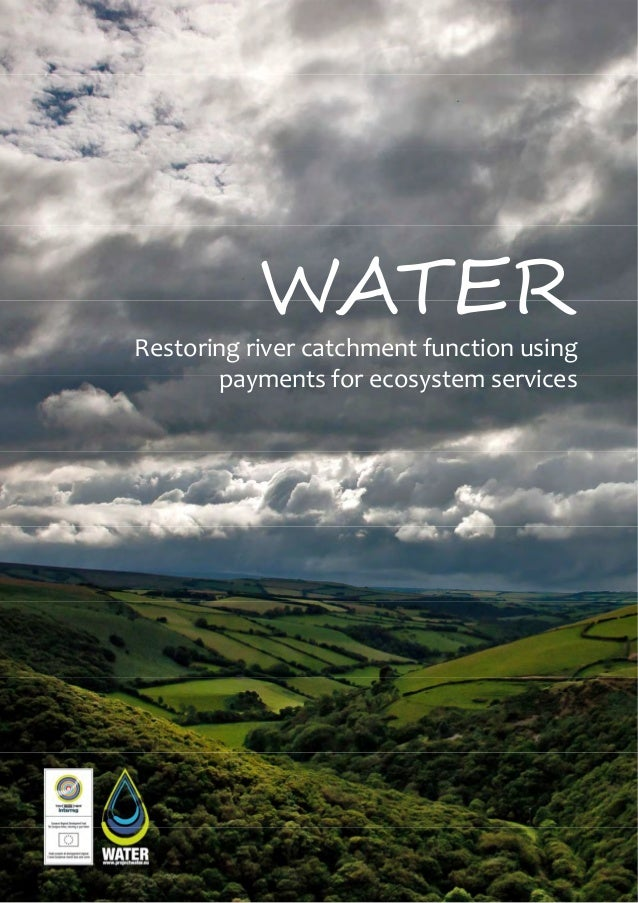 WATER Restoring river catchment function using  payments for ecosystem services