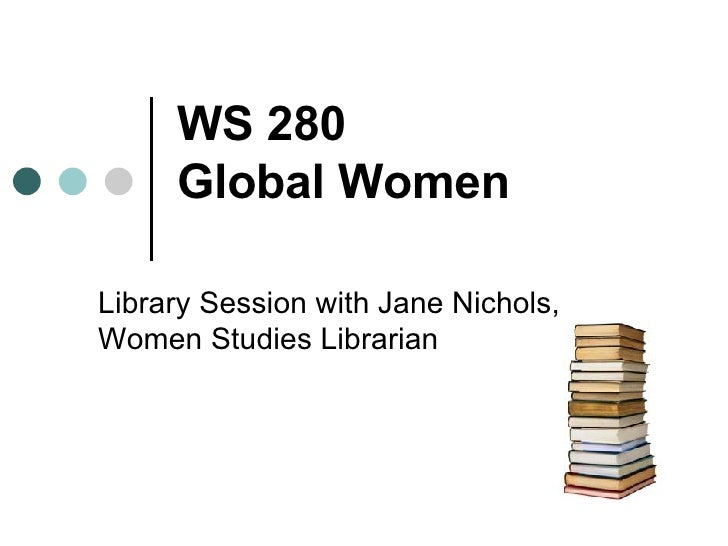 WS 280  Global Women Library Session with Jane Nichols, Women Studies Librarian