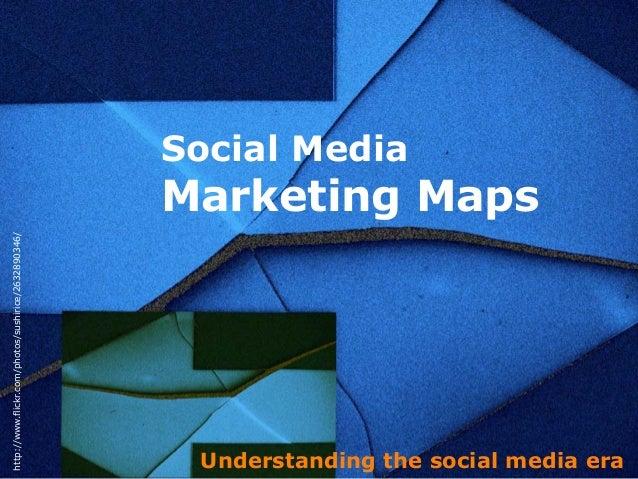 Social Media http://www.flickr.com/photos/sushirice/2632890346/  Marketing Maps  Understanding the social media era