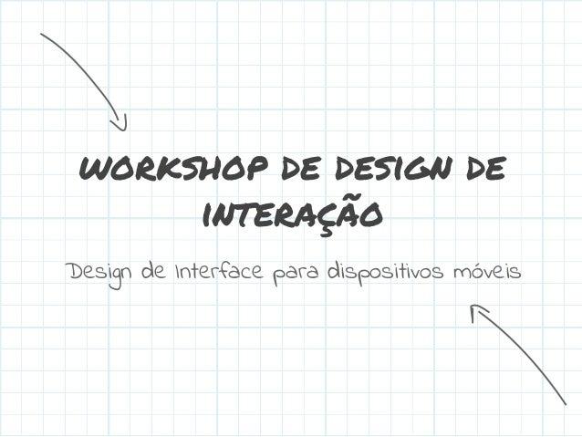 Workshop - Design de Interfaces para Dispositivos Móveis