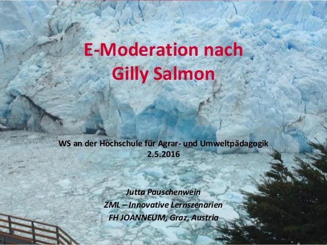 E-Moderation nach Gilly Salmon WS an der Hochschule für Agrar- und Umweltpädagogik 2.5.2016 Jutta Pauschenwein ZML – Innov...