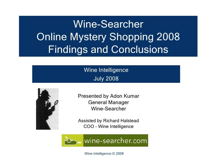 Wine-Searcher Online Mystery Shopping 2008 Findings and Conclusions Wine Intelligence July 2008 Presented by Adon Kumar Ge...
