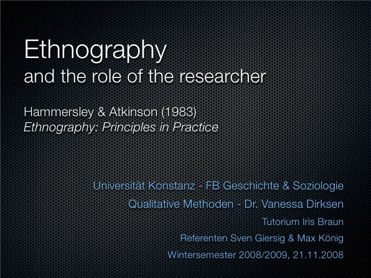 Ethnography and the role of the researcher Hammersley & Atkinson (1983) Ethnography: Principles in Practice               ...