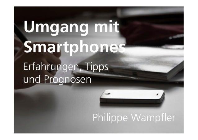 Umgang mitSmartphonesErfahrungen, Tippsund Prognosen              Philippe Wampfler