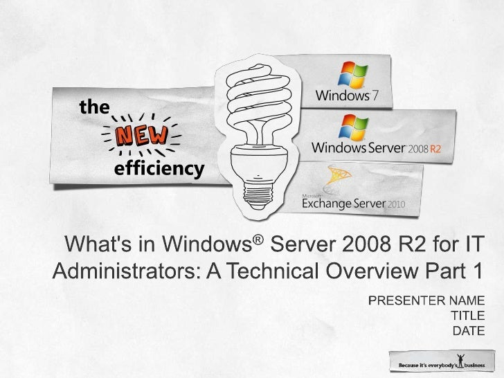 What's in Windows® Server 2008 R2 for IT Administrators: A Technical Overview Part 1<br />Presenter name<br />Title<b...
