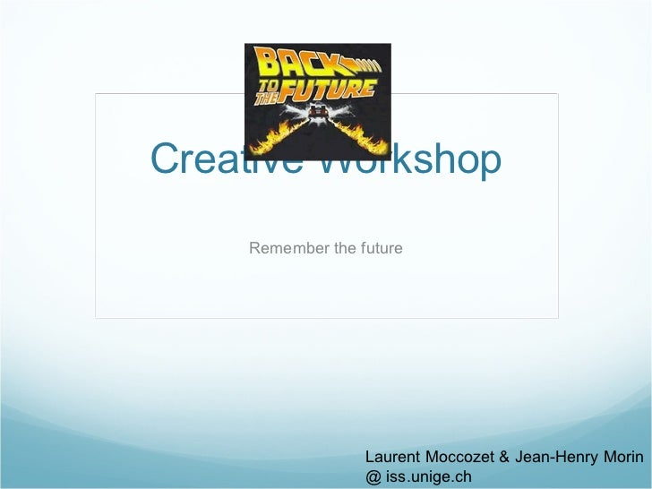Creative Workshop Remember the future Laurent Moccozet & Jean-Henry Morin @ iss.unige.ch