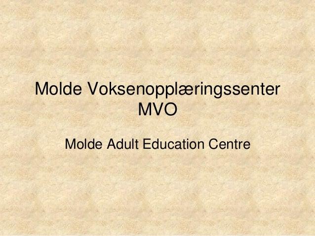 Molde Voksenopplæringssenter           MVO   Molde Adult Education Centre