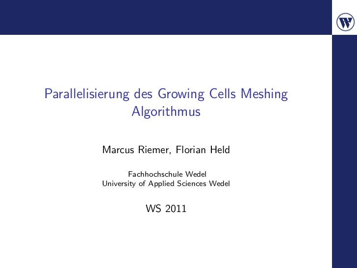 Parallelisierung des Growing Cells Meshing                Algorithmus         Marcus Riemer, Florian Held                F...