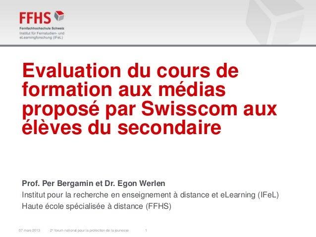 Evaluation du cours de formation aux médias proposé par Swisscom aux élèves du secondaire Prof. Per Bergamin et Dr. Egon W...