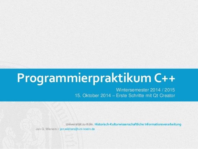 Programmierpraktikum C++  Universität zu Köln. Historisch-Kulturwissenschaftliche Informationsverarbeitung  Jan G. Wieners...