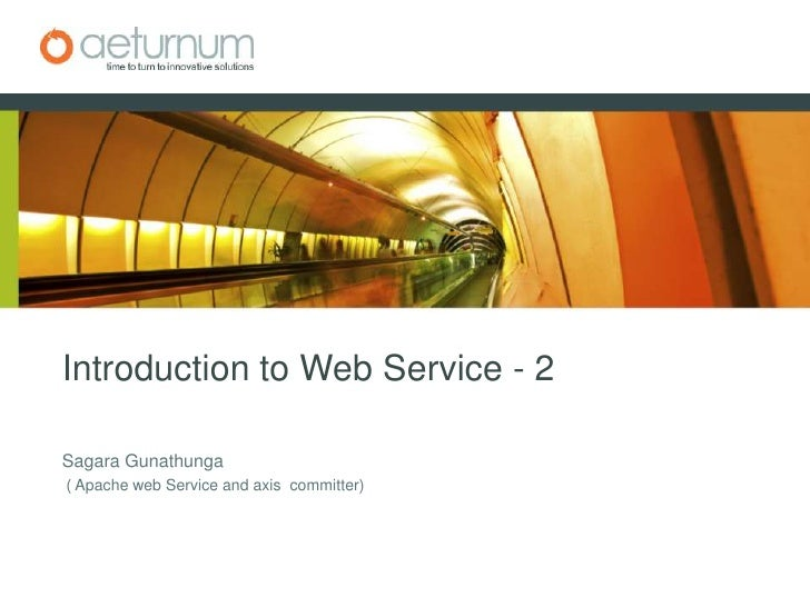 Introduction to Web Service - 2 <br />SagaraGunathunga<br />( Apache web Service and axis  committer)<br />