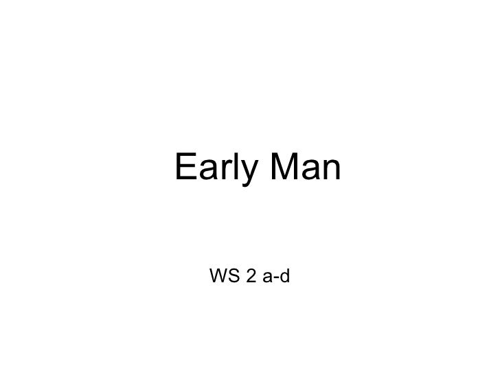 Early Man WS 2 a-d