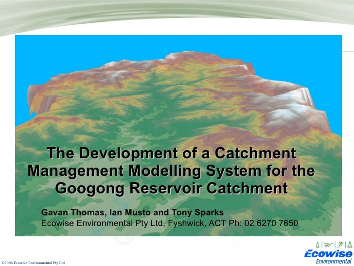 The Development of a Catchment Management Modelling System for the Googong Reservoir Catchment Gavan Thomas, Ian Musto and...