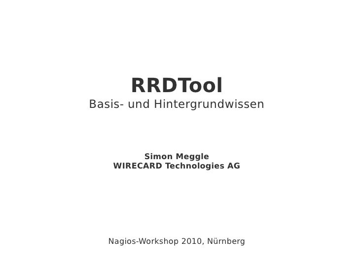 RRDTool Basis- und Hintergrundwissen             Simon Meggle     WIRECARD Technologies AG        Nagios-Workshop 2010, Nü...