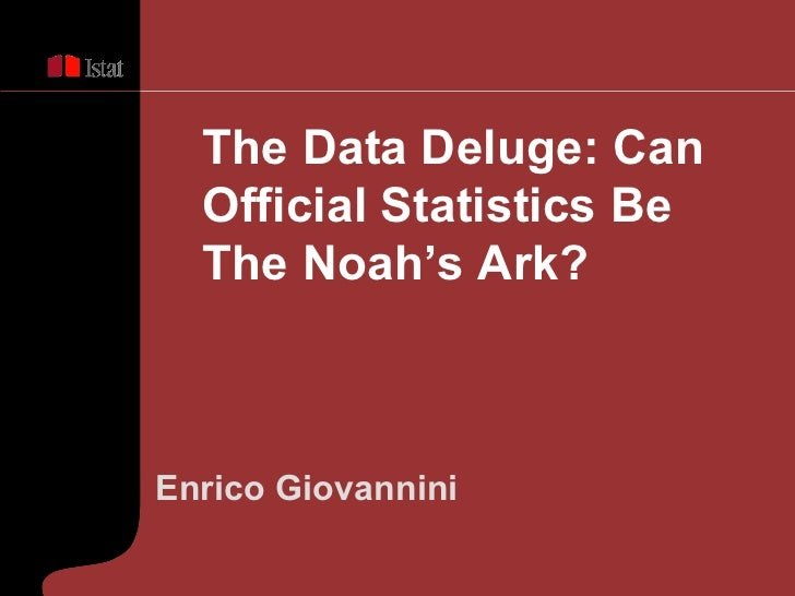 Enrico Giovannini The Data Deluge: Can Official Statistics Be The Noah's Ark?