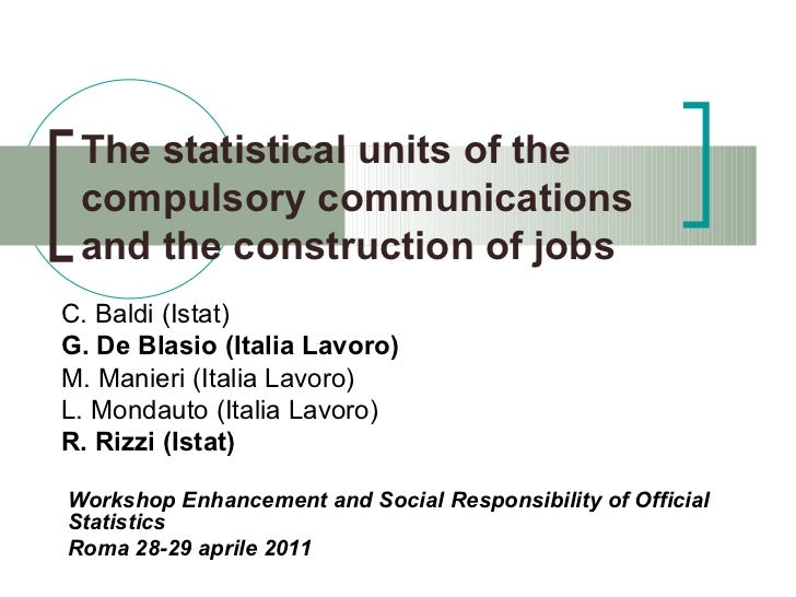 The statistical units of the compulsory communications and the construction of jobs C. Baldi (Istat) G. De Blasio (Italia ...