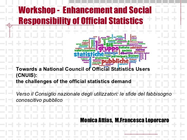 Workshop -  Enhancement and Social Responsibility of Official Statistics   Monica Attias,  M.Francesca Loporcaro Towards a...