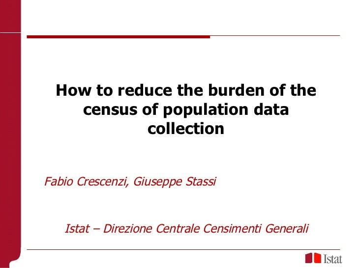 Livorno, 13 maggio 2010 How to reduce the burden of the census of population data collection Fabio Crescenzi, Giuseppe Sta...