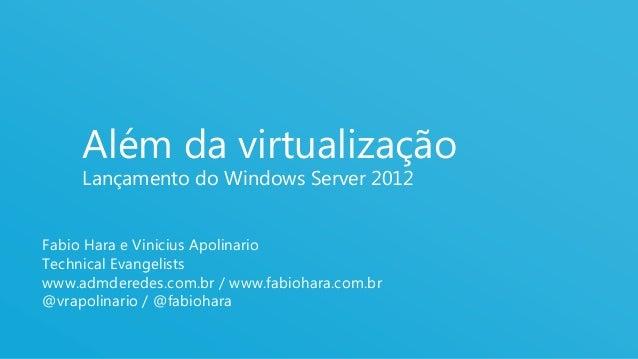 1Além da virtualizaçãoLançamento do Windows Server 2012Fabio Hara e Vinicius ApolinarioTechnical Evangelistswww.admderedes...