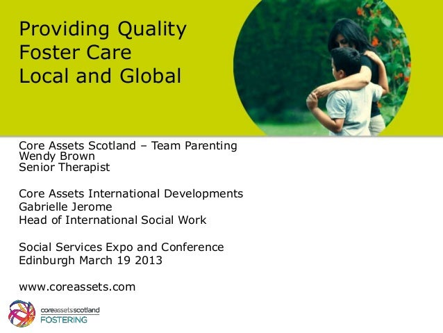 Providing QualityFoster CareLocal and GlobalCore Assets Scotland – Team ParentingWendy BrownSenior TherapistCore Assets In...