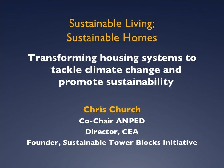 Sustainable Living; Sustainable Homes <ul><li>Transforming housing systems to tackle climate change and promote sustainabi...