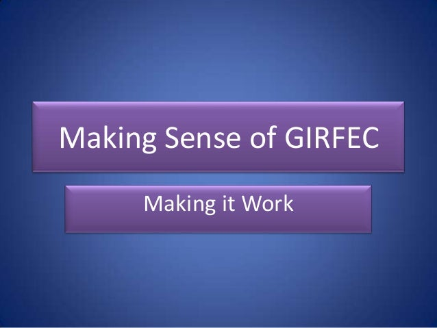 Making Sense of GIRFEC Making it Work