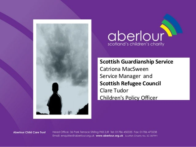 Scottish Guardianship ServiceCatriona MacSweenService Manager andScottish Refugee CouncilClare TudorChildrens Policy Officer