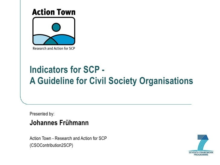 Indicators for SCP -  A Guideline for Civil Society Organisations Presented by: Johannes Frühmann Action Town - Research a...
