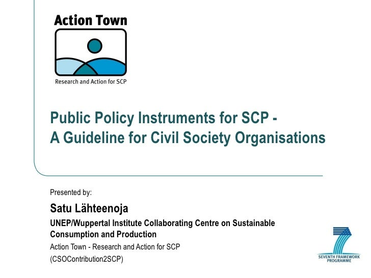 Public Policy Instruments for SCP -  A Guideline for Civil Society Organisations Presented by: Satu Lähteenoja UNEP/Wupper...