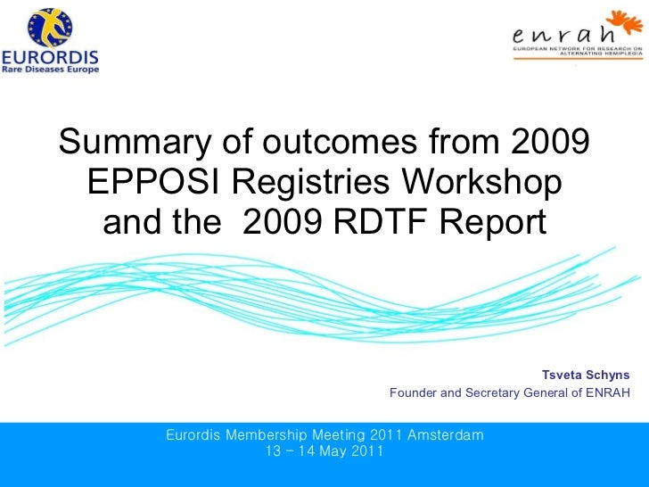 Summary of outcomes from 2009 EPPOSI Registries Workshop and the  2009 RDTF Report Tsveta Schyns Founder and Secretary Gen...