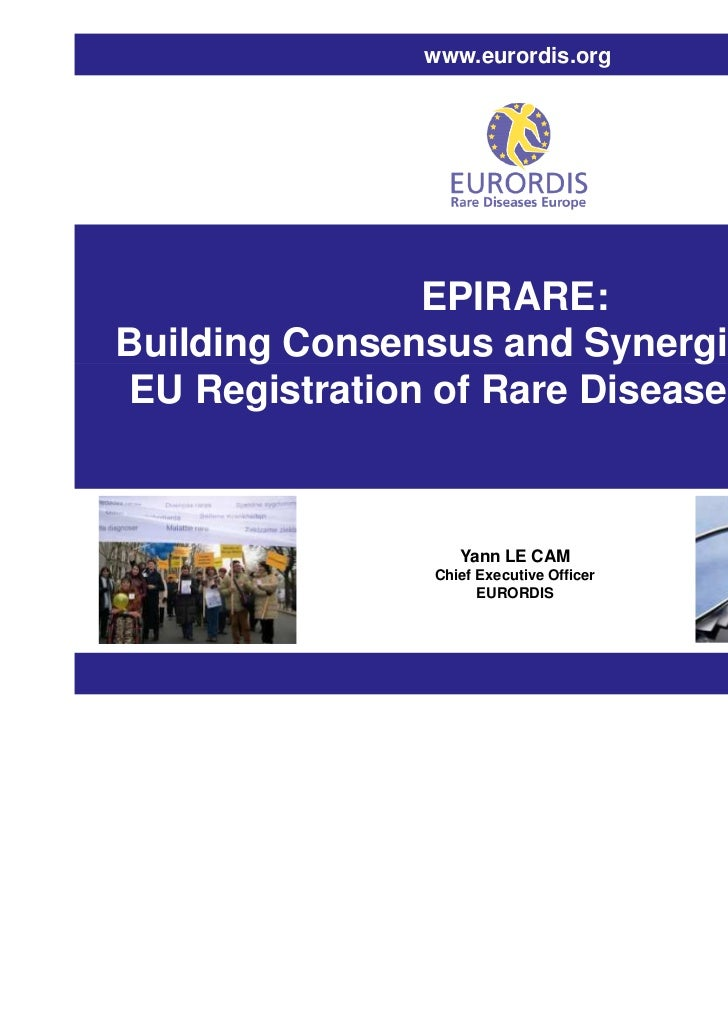 www.eurordis.org               EPIRARE:Building Consensus and Synergies for theEU Registration of Rare Disease Patients   ...