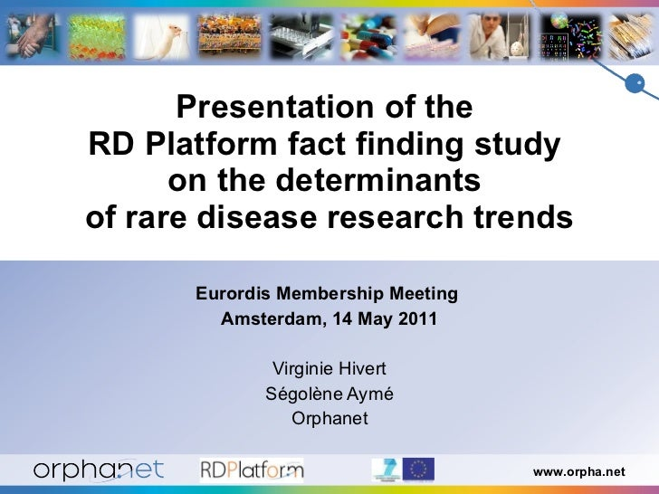 Presentation of the  RD Platform fact finding study  on the determinants  of rare disease research trends Eurordis Members...