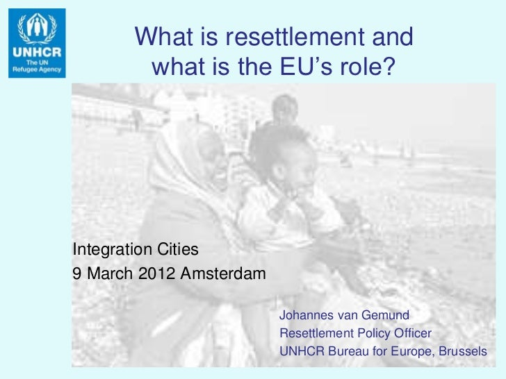 What is resettlement and       what is the EU's role?Integration Cities9 March 2012 Amsterdam                         Joha...
